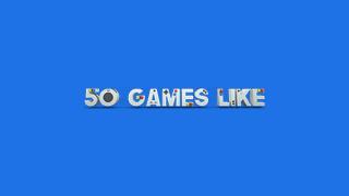 50 Games Like